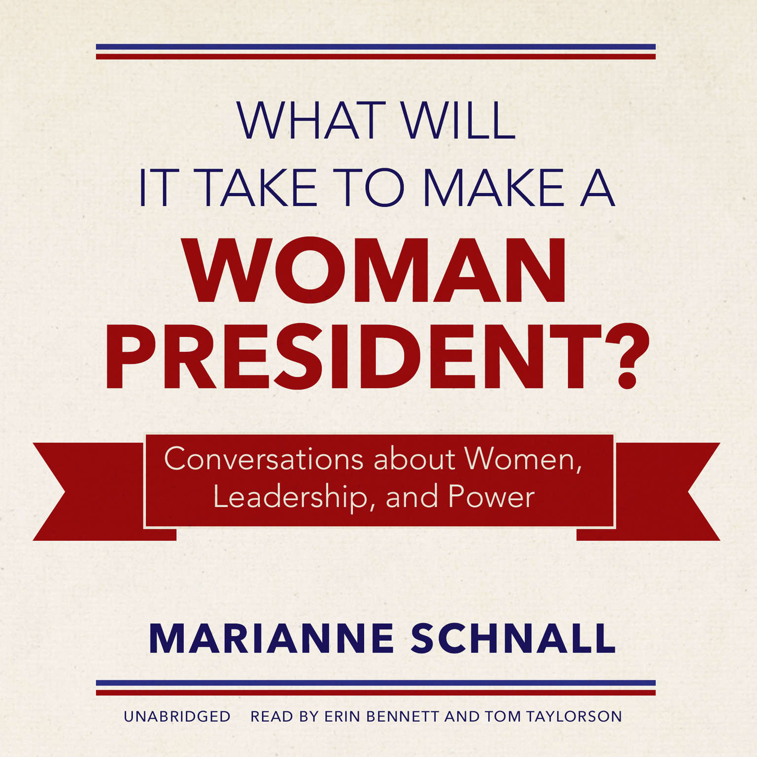 Printable What Will It Take to Make a Woman President?: Conversations about Women, Leadership, and Power Audiobook Cover Art