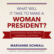 What Will It Take to Make a Woman President?: Conversations about Women, Leadership, and Power, by Marianne Schnall