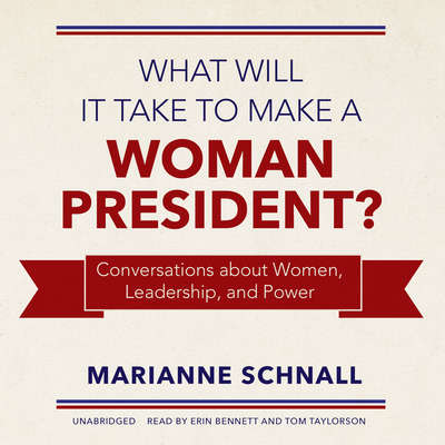 What Will It Take to Make a Woman President?: Conversations about Women, Leadership, and Power Audiobook, by Marianne Schnall
