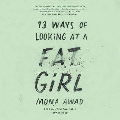 13 Ways of Looking at a Fat Girl Audiobook, by Mona  Awad
