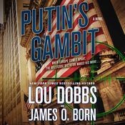 Putins Gambit: A Novel Audiobook, by Lou Dobbs, James O. Born