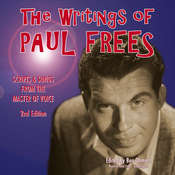 The Writings of Paul Frees: Scripts and Songs from the Master of Voice, 2nd Edition, by Paul Frees