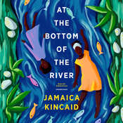 At the Bottom of the River, by Jamaica Kincaid
