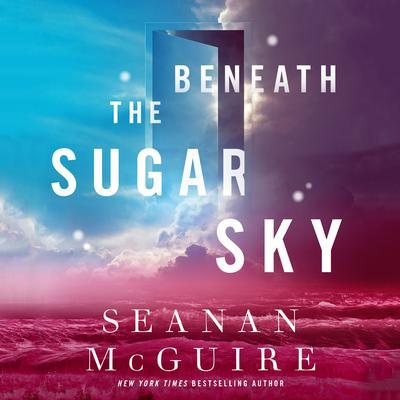 Beneath the Sugar Sky Audiobook, by Seanan McGuire