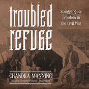 Troubled Refuge: Struggling for Freedom in the Civil War Audiobook, by Chandra Manning