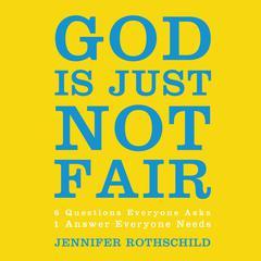 God Is Just Not Fair: Finding Hope When Life Doesn't Make Sense Audiobook, by Jennifer Rothschild
