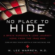 No Place to Hide: A Brain Surgeon's Long Journey Home from the Iraq War Audiobook, by W. Lee Warren