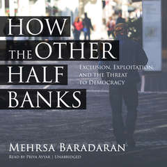 How the Other Half Banks: Exclusion, Exploitation, and the Threat to Democracy Audiobook, by Mehrsa Baradaran