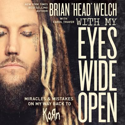 """With My Eyes Wide Open: Miracles and Mistakes on My Way Back to KoRn Audiobook, by Brian """"Head"""" Welch"""