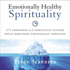 Emotionally Healthy Spirituality: Its Impossible to Be Spiritually Mature, While Remaining Emotionally Immature Audiobook, by Peter Scazzero