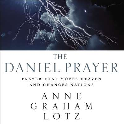 The Daniel Prayer: Prayer That Moves Heaven and Changes Nations Audiobook, by Anne Graham Lotz