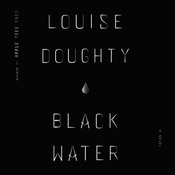 Black Water: A Novel Audiobook, by Louise Doughty