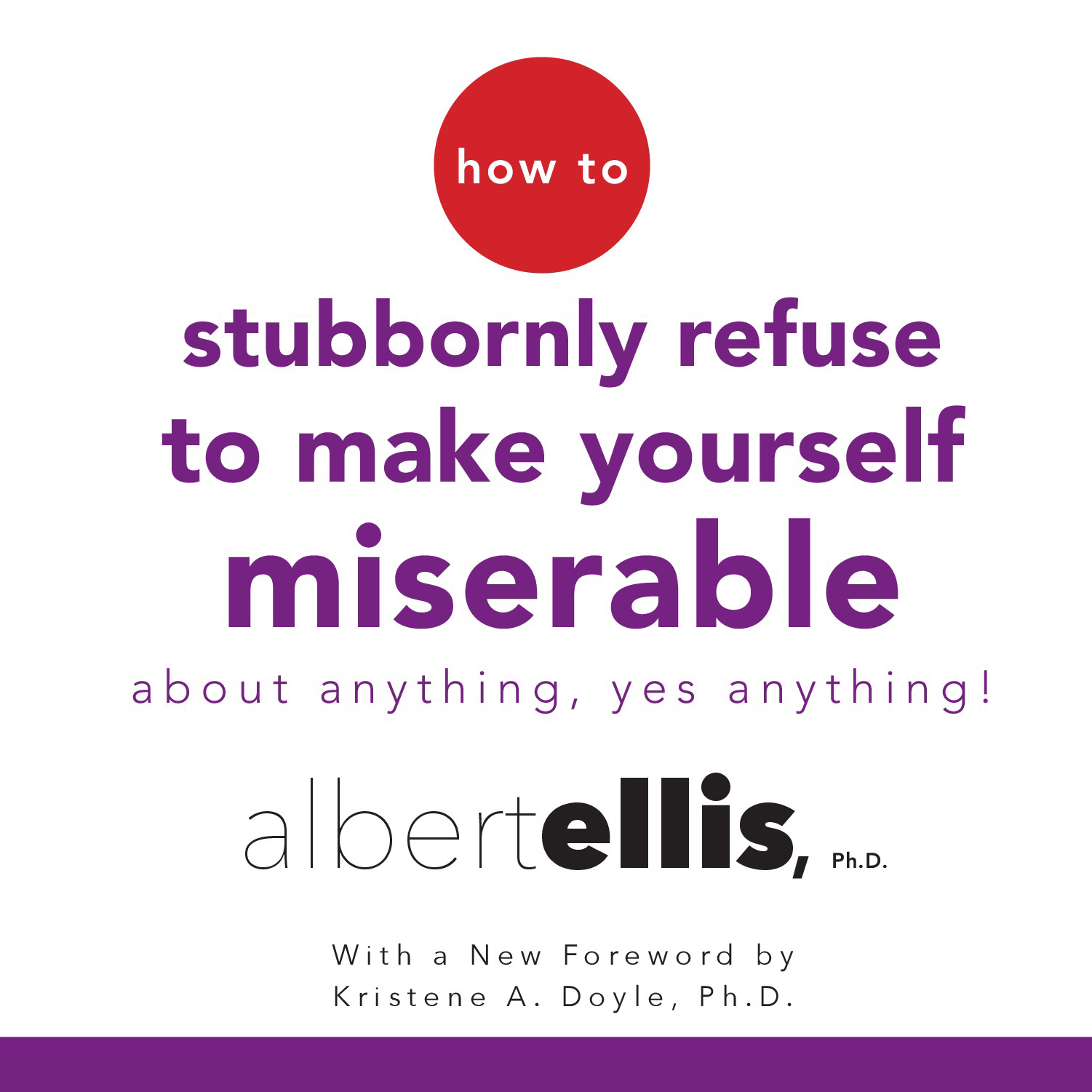 Printable How to Stubbornly Refuse to Make Yourself Miserable About Anything--Yes, Anything! Audiobook Cover Art