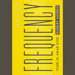 Frequency: Tune In. Hear God. Audiobook, by Robert Morris
