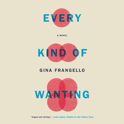 Every Kind of Wanting: A Novel Audiobook, by Gina Frangello