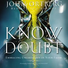 Know Doubt: Embracing Uncertainty in Your Faith Audiobook, by John Ortberg