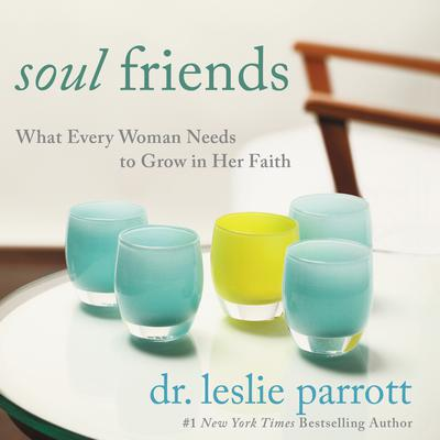 Soul Friends: What Every Woman Needs to Grow in Her Faith Audiobook, by Leslie Parrott