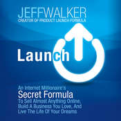 Launch: An Internet Millionaires Secret Formula to Sell Almost Anything Online, Build a Business You Love, and Live the Life of Your Dreams Audiobook, by Jeff Walker