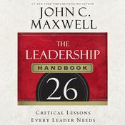 The Leadership Handbook: 26 Critical Lessons Every Leader Needs Audiobook, by John C. Maxwell