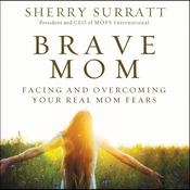 Brave Mom: Facing and Overcoming Your Real Mom Fears Audiobook, by Sherry Surratt