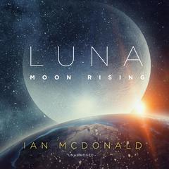 Luna: Moon Rising Audiobook, by Ian McDonald