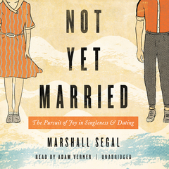 Not Yet Married: The Pursuit of Joy in Singleness and Dating Audiobook, by Marshall Segal