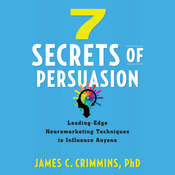 7 Secrets of Persuasion: Leading-Edge Neuromarketing Techniques to Influence Anyone Audiobook, by James C. Crimmins