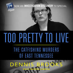 Too Pretty to Live: The Catfishing Murders of East Tennessee Audiobook, by Dennis  Brooks