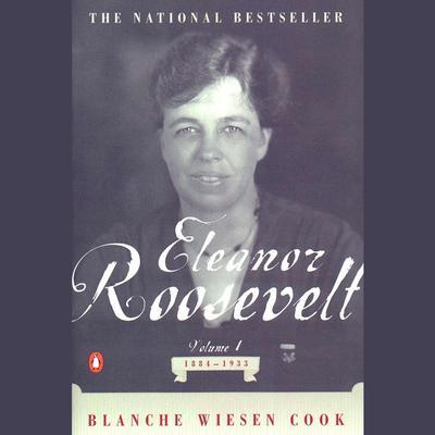 Eleanor Roosevelt: Volume I, 1884-1933 Audiobook, by Blanche Wiesen Cook