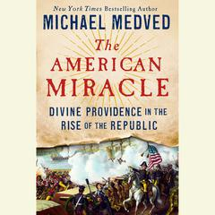 The American Miracle: Divine Providence in the Rise of the Republic Audiobook, by Michael Medved