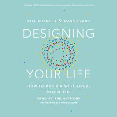 Designing Your Life: How to Build a Well-Lived, Joyful Life Audiobook, by Bill Burnett, Dave Evans, David J. Evans, William Burnett