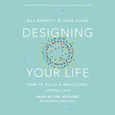 Designing Your Life: How to Build a Well-Lived, Joyful Life Audiobook, by David J. Evans