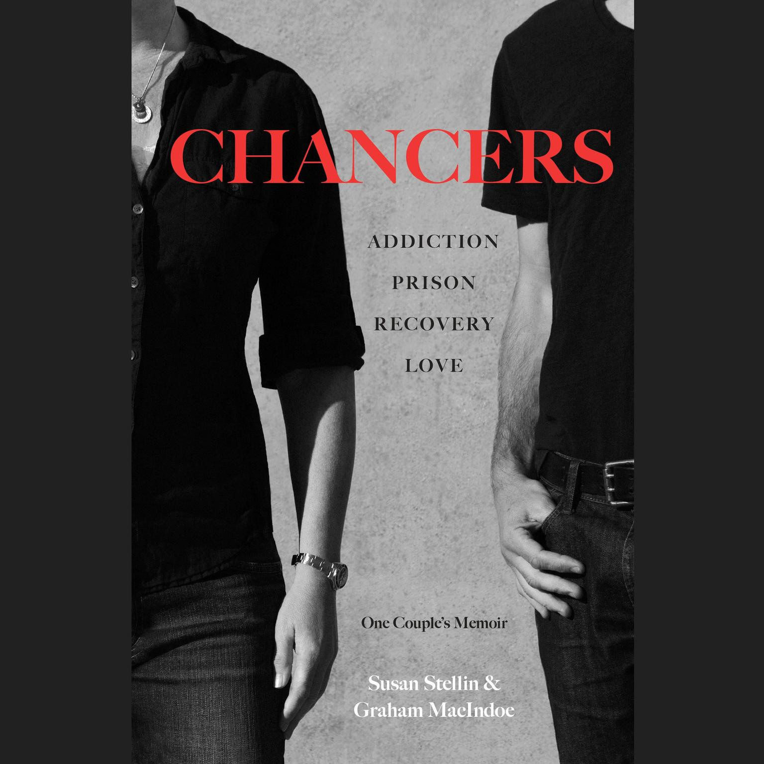 Printable Chancers: Addiction, Prison, Recovery, Love: One Couple's Memoir Audiobook Cover Art