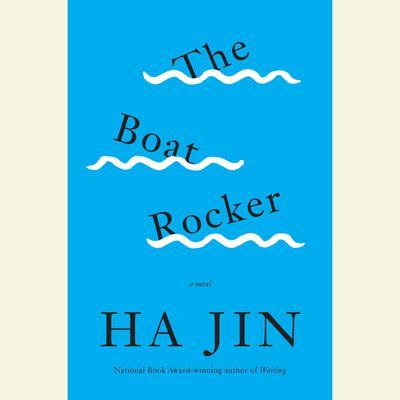 The Boat Rocker: A Novel Audiobook, by Ha Jin