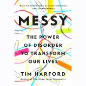 Messy: The Power of Disorder to Transform Our Lives Audiobook, by Tim Harford