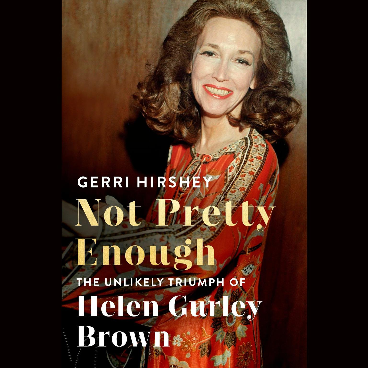 Printable Not Pretty Enough: The Unlikely Triumph of Helen Gurley Brown Audiobook Cover Art