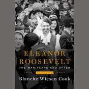 Eleanor Roosevelt, Volume 3: The War Years and After, 1939-1962 Audiobook, by Blanche Wiesen Cook
