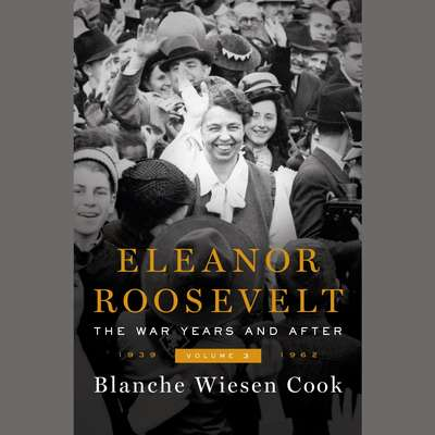 Eleanor Roosevelt, Volume 3: The War Years and After, 1939-1962 Audiobook, by