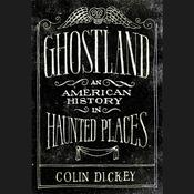Ghostland: An American History in Haunted Places Audiobook, by Colin Dickey