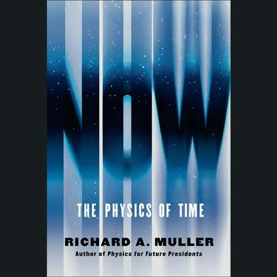 Now: The Physics of Time - and the Ephemeral Moment that Einstein Could Not Explain Audiobook, by Richard A. Muller