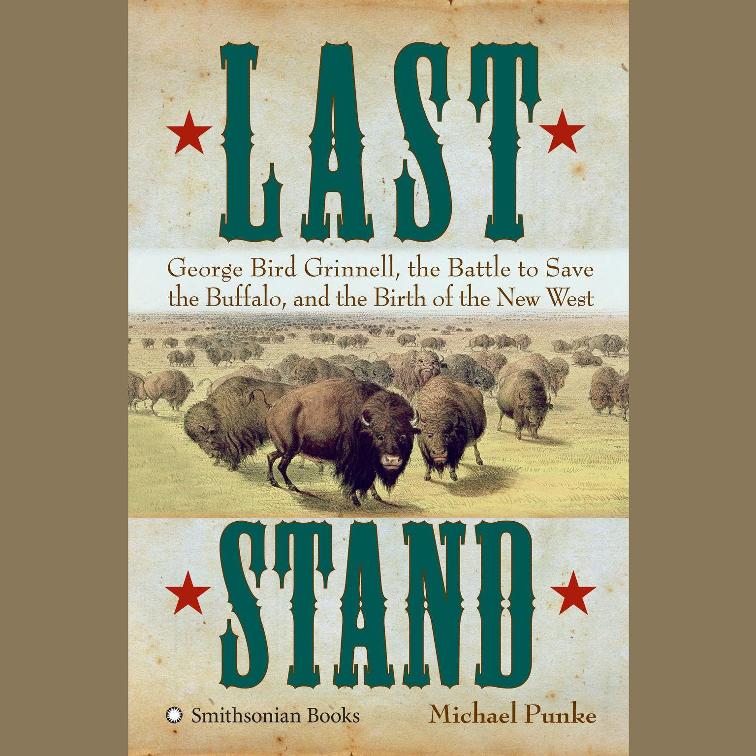 Printable Last Stand: George Bird Grinnell, the Battle to Save the Buffalo, and the Birth of the New West Audiobook Cover Art