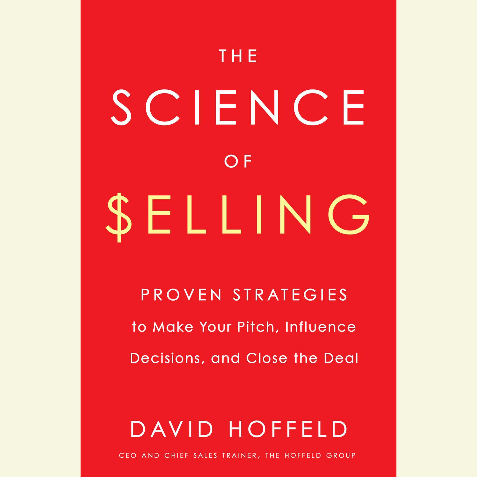 Printable The Science of Selling: Proven Strategies to Make Your Pitch, Influence Decisions, and Close the Deal Audiobook Cover Art