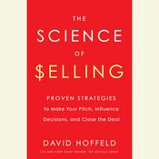 The Science of Selling: Proven Strategies to Make Your Pitch, Influence Decisions, and Close the Deal Audiobook, by David Hoffeld
