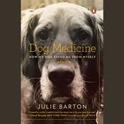 Dog Medicine: How My Dog Saved Me from Myself, by Julie Barton