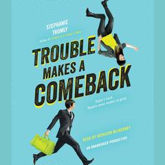 Trouble Makes a Comeback Audiobook, by Stephanie Tromly