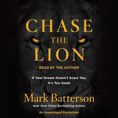 Chase the Lion: If Your Dream Doesnt Scare You, Its Too Small Audiobook, by Mark Batterson