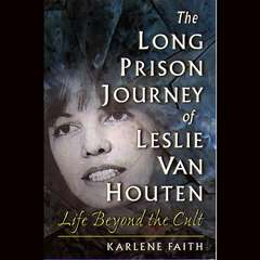 The Long Prison Journey of Leslie van Houten: Life Beyond the Cult Audiobook, by Karlene Faith