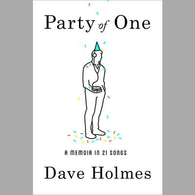 Party of One: A Memoir in 21 Songs Audiobook, by Dave Holmes