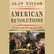 American Revolutions: A Continental History, 1750-1804 Audiobook, by Alan Taylor