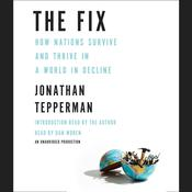 The Fix: How Nations Survive and Thrive in a World in Decline Audiobook, by Jonathan Tepperman
